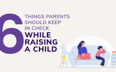 6 Things Parents Should Keep In Check While Raising A Child